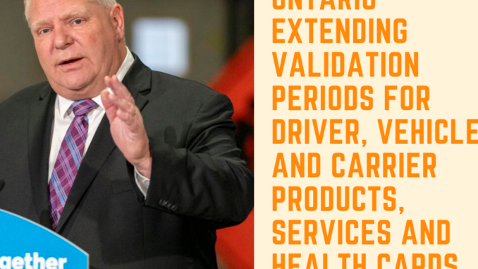 Ontario Extending Validation Periods for Driver, Vehicle and Carrier Products, Services and Health Cards
