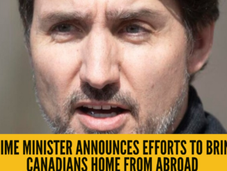 Prime Minister announces efforts to bring Canadians home from abroad