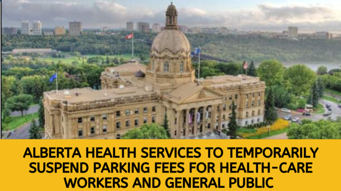 Alberta Health Services to temporarily suspend parking fees for health-care workers and general public